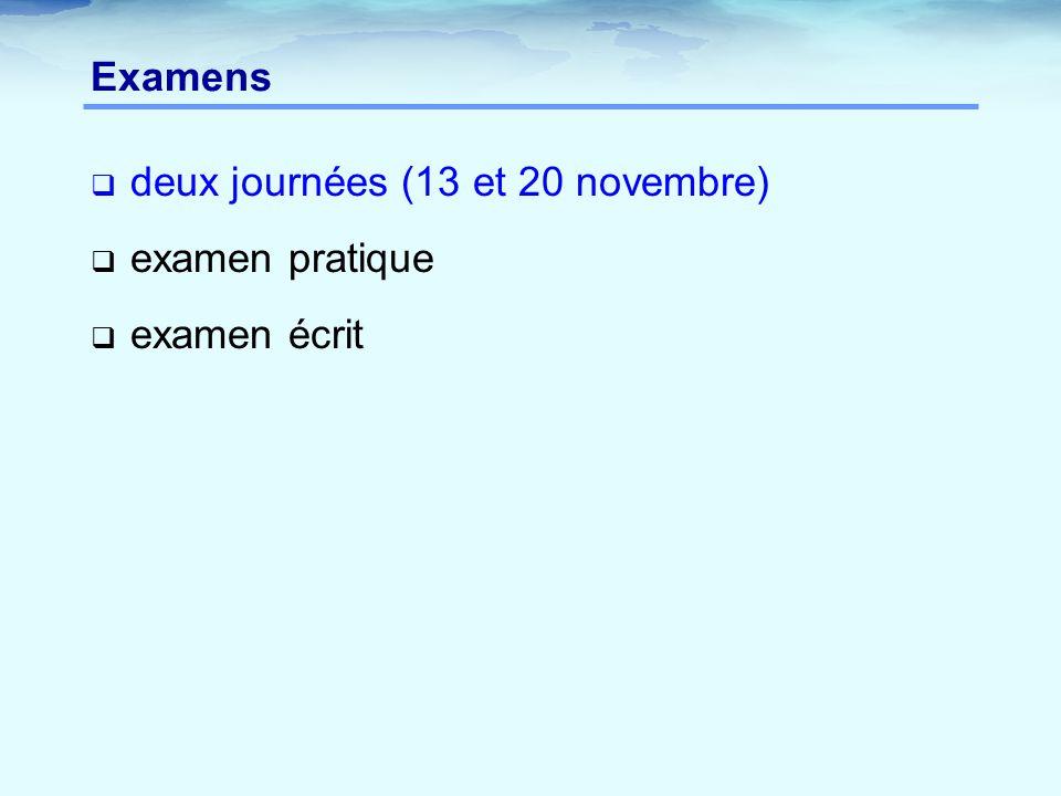 Examens  deux journées (13 et 20 novembre)  examen pratique  examen écrit