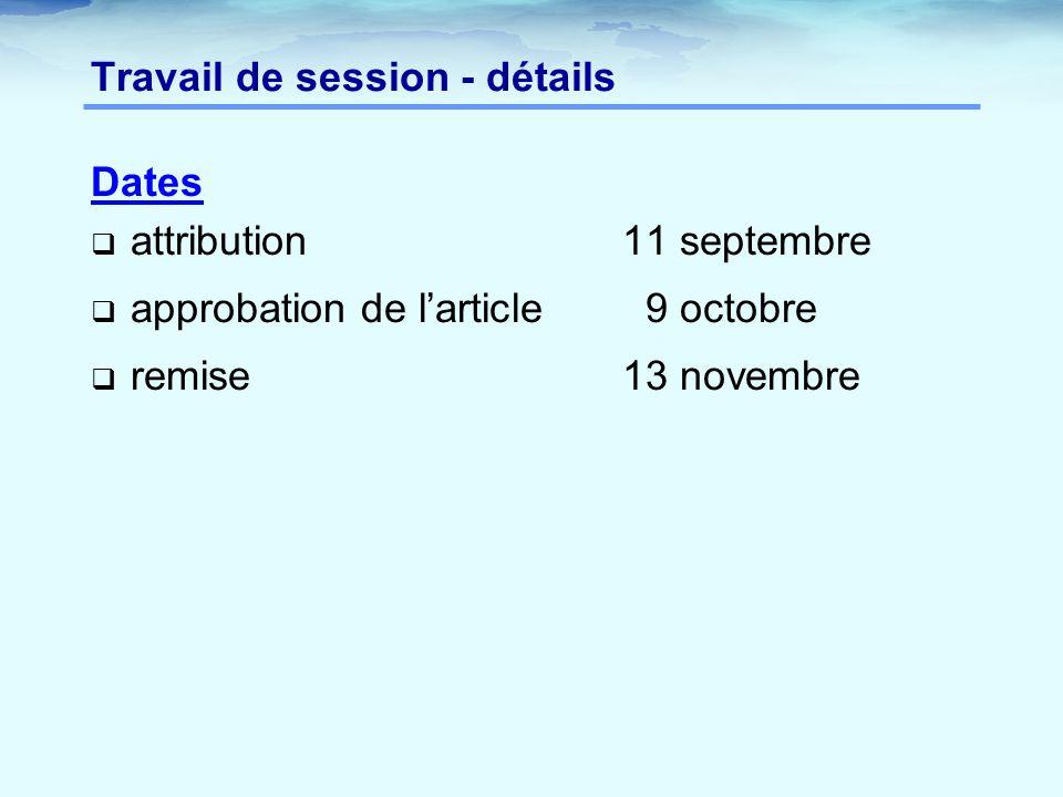 Travail de session - détails Dates  attribution11 septembre  approbation de l'article 9 octobre  remise13 novembre