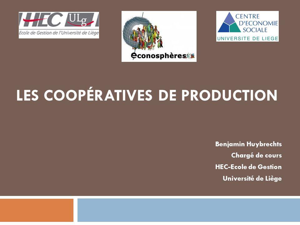 Benjamin Huybrechts Chargé de cours HEC-Ecole de Gestion Université de Liège LES COOPÉRATIVES DE PRODUCTION