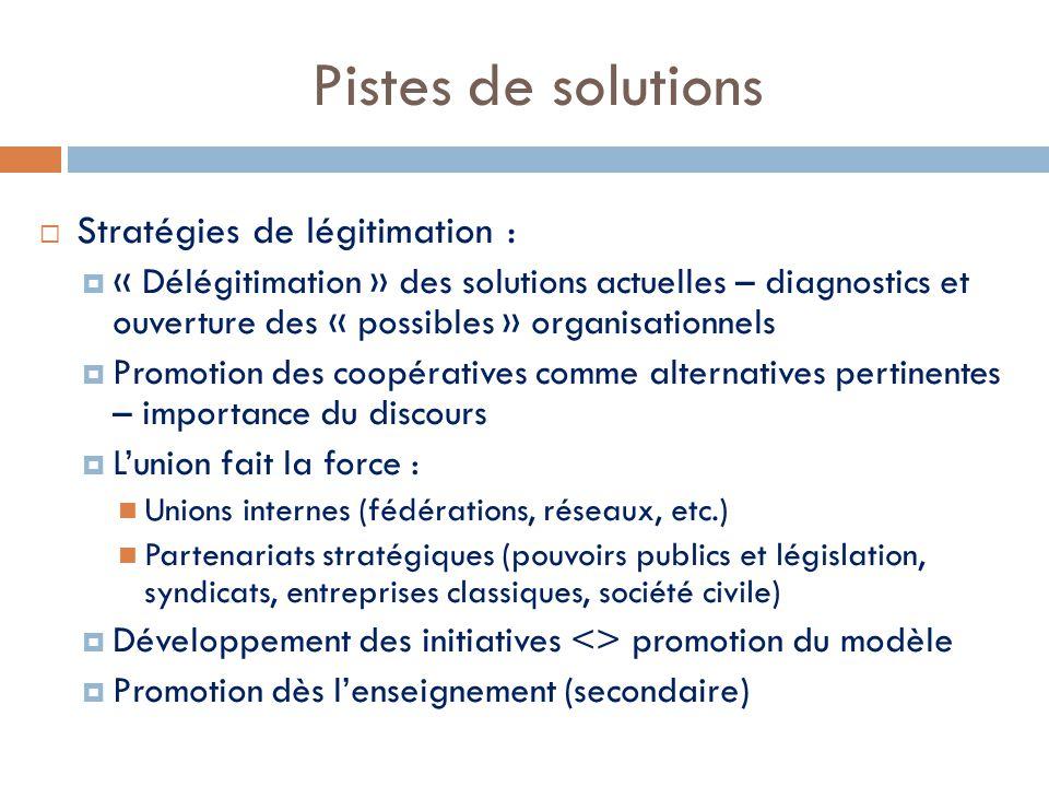 Pistes de solutions  Stratégies de légitimation :  « Délégitimation » des solutions actuelles – diagnostics et ouverture des « possibles » organisat