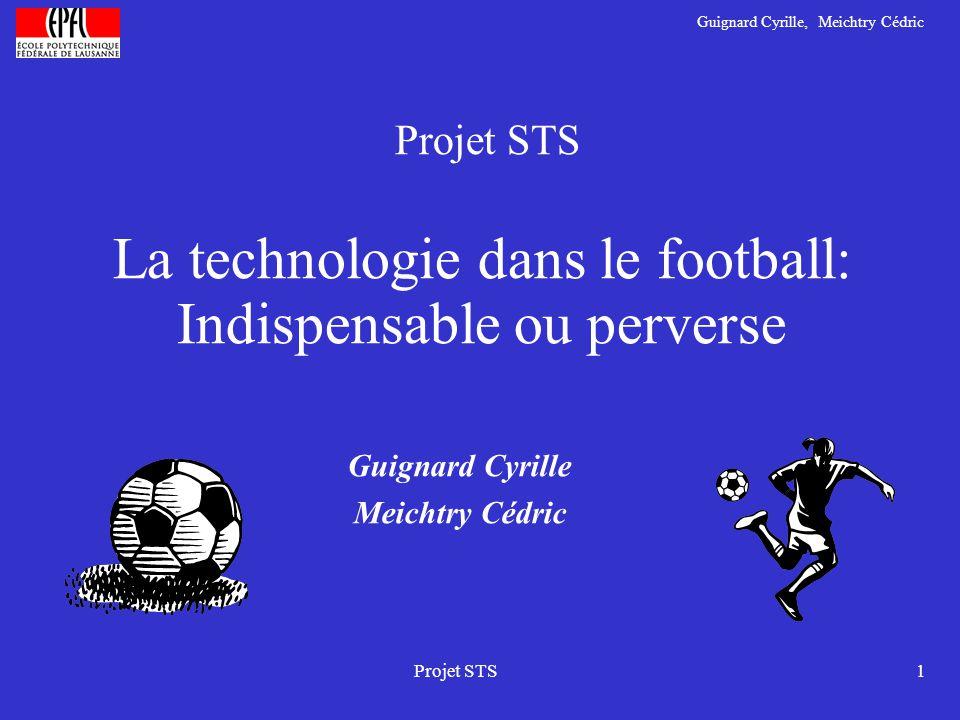 Guignard Cyrille, Meichtry Cédric Projet STS1 La technologie dans le football: Indispensable ou perverse Guignard Cyrille Meichtry Cédric Projet STS