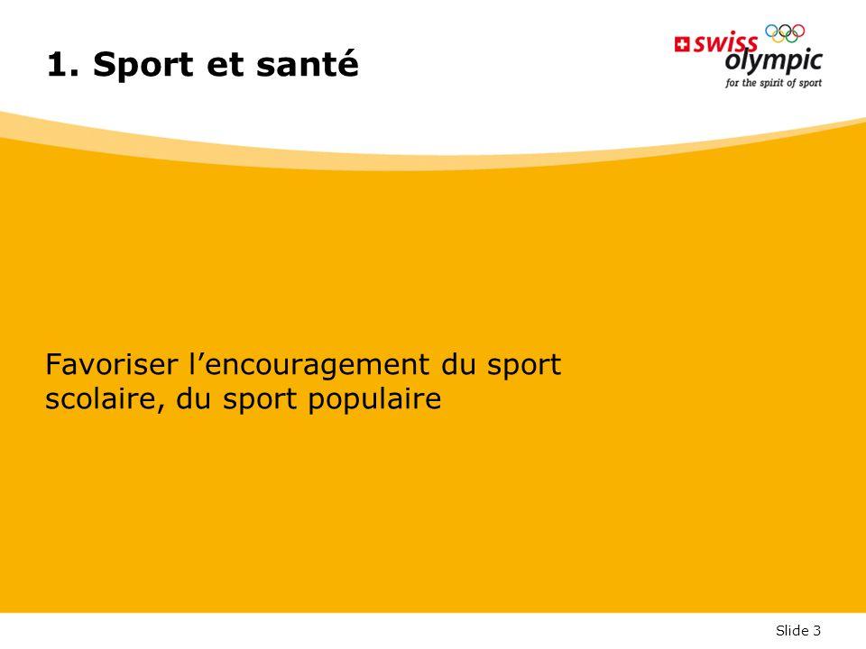 Slide 3 1. Sport et santé Favoriser l'encouragement du sport scolaire, du sport populaire