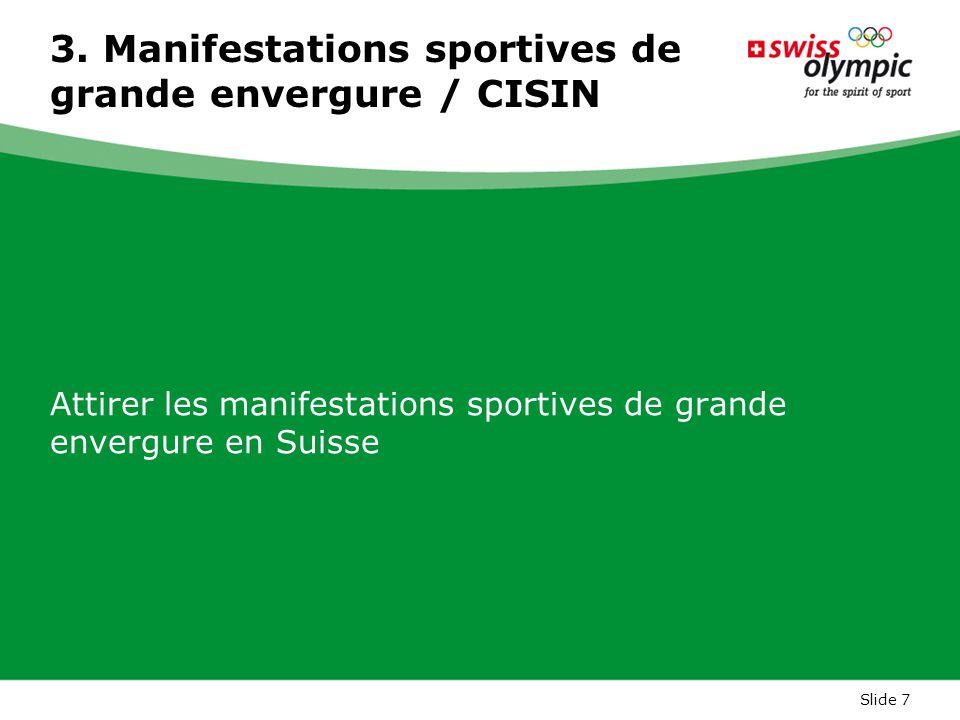 Slide 7 3. Manifestations sportives de grande envergure / CISIN Attirer les manifestations sportives de grande envergure en Suisse