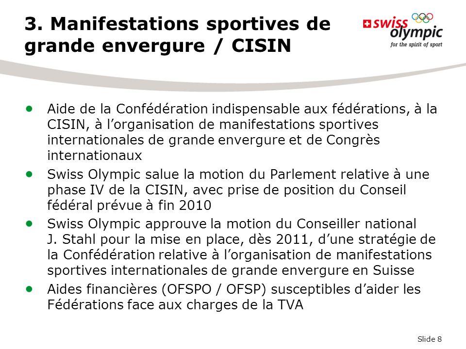 Slide 8 3. Manifestations sportives de grande envergure / CISIN Aide de la Confédération indispensable aux fédérations, à la CISIN, à l'organisation d