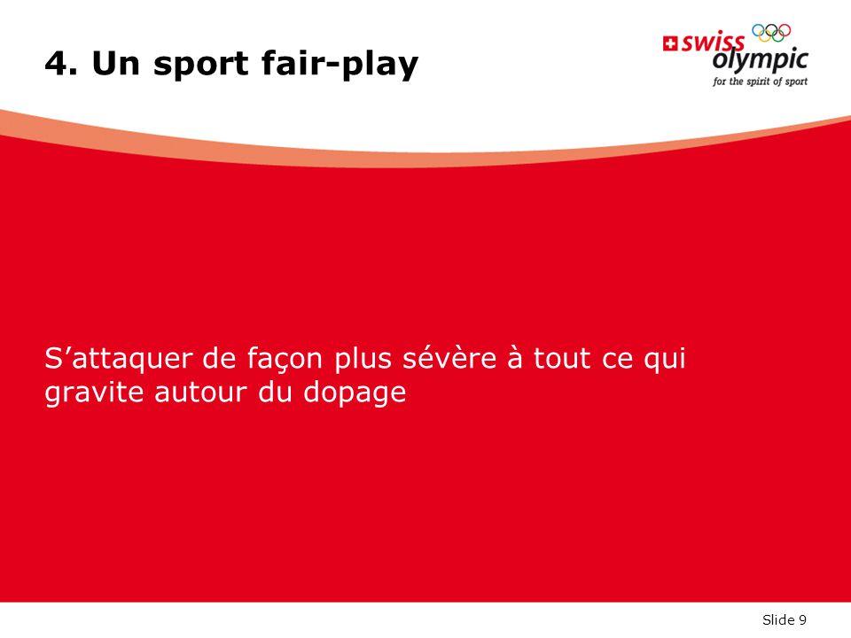 Slide 9 4. Un sport fair-play S'attaquer de façon plus sévère à tout ce qui gravite autour du dopage