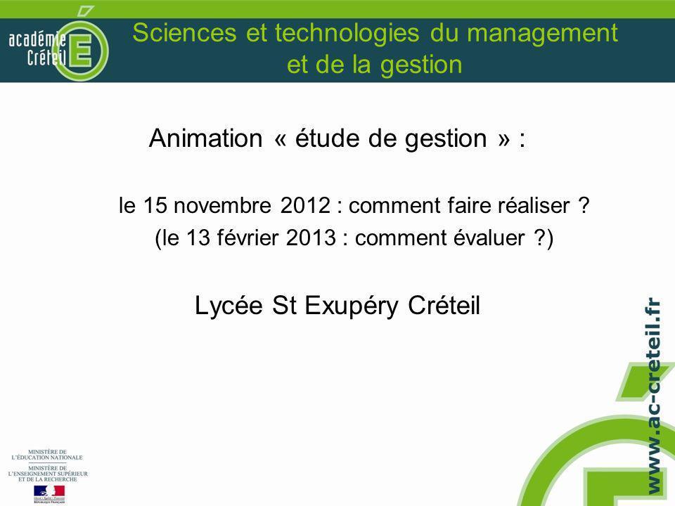 Sciences et technologies du management et de la gestion Animation « étude de gestion » : le 15 novembre 2012 : comment faire réaliser ? (le 13 février