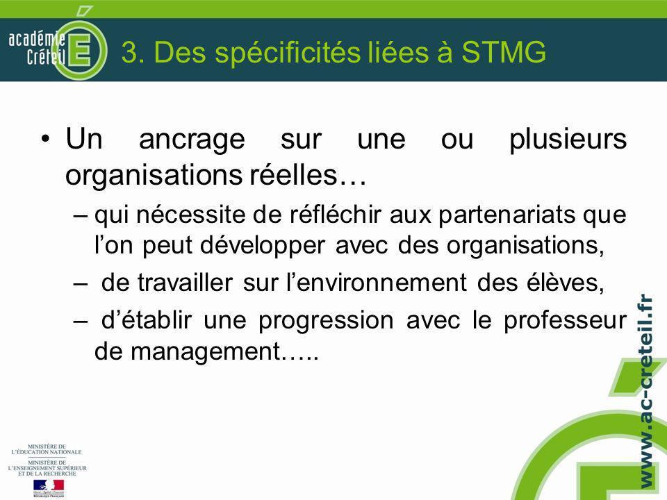 3. Des spécificités liées à STMG Un ancrage sur une ou plusieurs organisations réelles… –qui nécessite de réfléchir aux partenariats que l'on peut dév