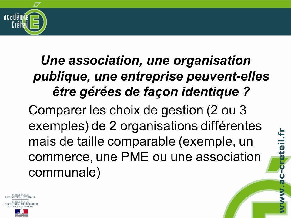 Une association, une organisation publique, une entreprise peuvent-elles être gérées de façon identique ? Comparer les choix de gestion (2 ou 3 exempl