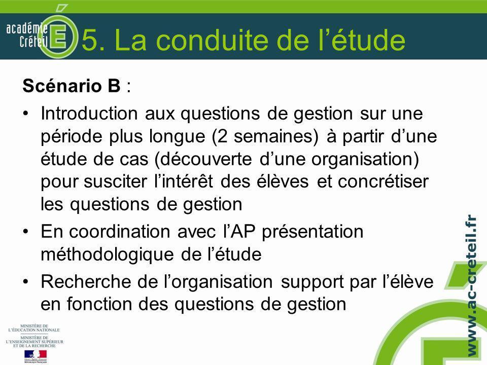 5. La conduite de l'étude Scénario B : Introduction aux questions de gestion sur une période plus longue (2 semaines) à partir d'une étude de cas (déc