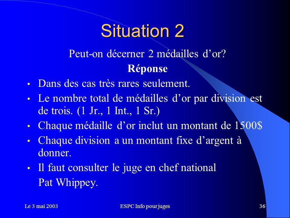 Le 3 mai 2003ESPC Info pour juges36 Situation 2 Peut-on décerner 2 médailles d'or.