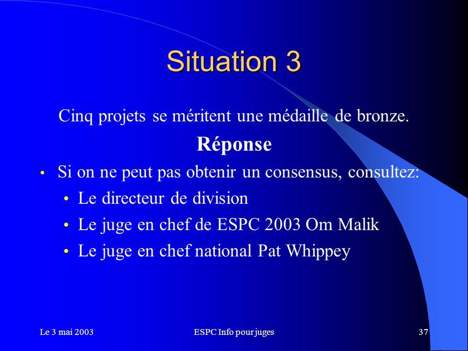Le 3 mai 2003ESPC Info pour juges37 Situation 3 Cinq projets se méritent une médaille de bronze.