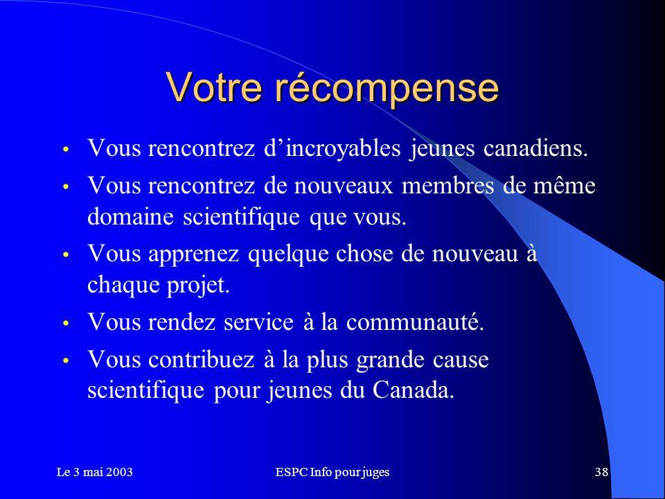 Le 3 mai 2003ESPC Info pour juges38 Votre récompense Vous rencontrez d'incroyables jeunes canadiens.