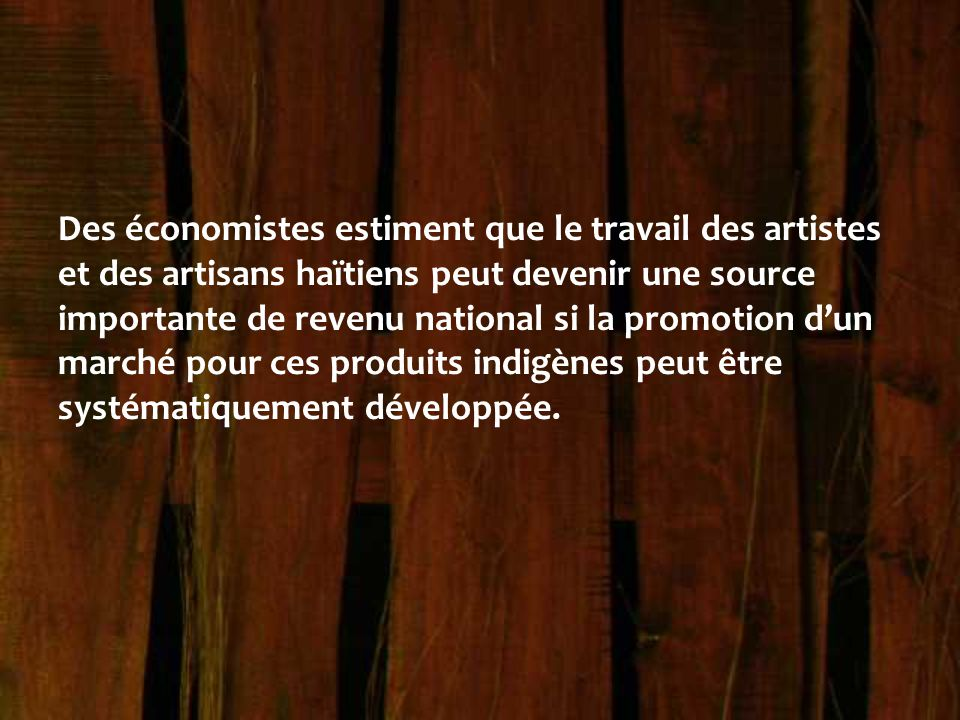 Des économistes estiment que le travail des artistes et des artisans haïtiens peut devenir une source importante de revenu national si la promotion d'