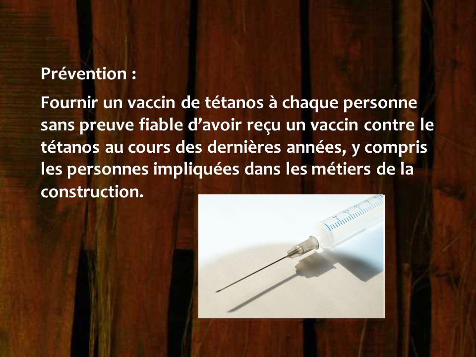 Prévention : Fournir un vaccin de tétanos à chaque personne sans preuve fiable d'avoir reçu un vaccin contre le tétanos au cours des dernières années,