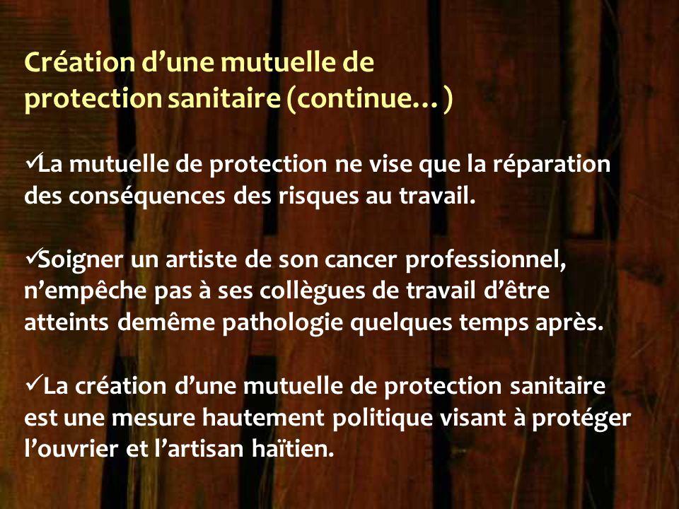 Création d'une mutuelle de protection sanitaire (continue…) La mutuelle de protection ne vise que la réparation des conséquences des risques au travai