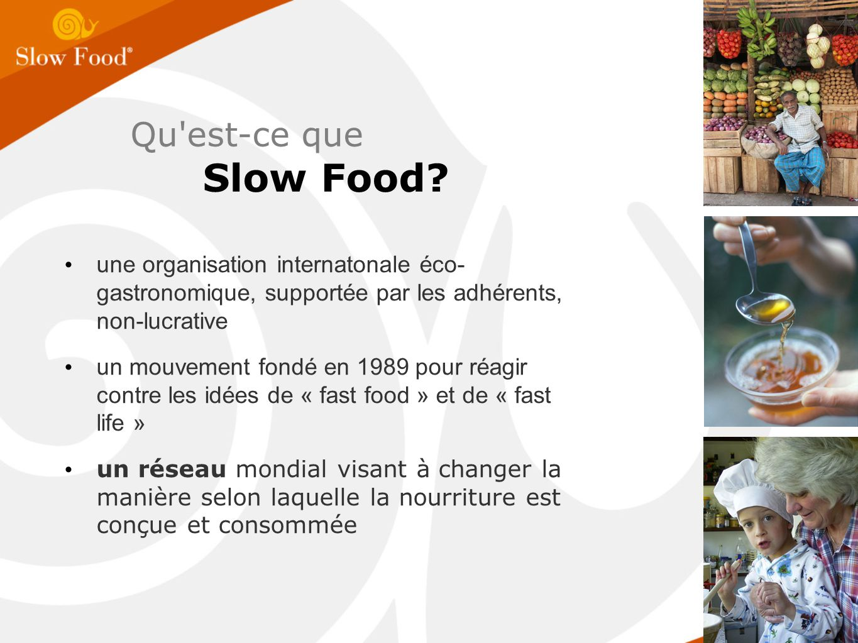 une organisation internatonale éco- gastronomique, supportée par les adhérents, non-lucrative un mouvement fondé en 1989 pour réagir contre les idées de « fast food » et de « fast life » un réseau mondial visant à changer la manière selon laquelle la nourriture est conçue et consommée Qu est-ce que Slow Food