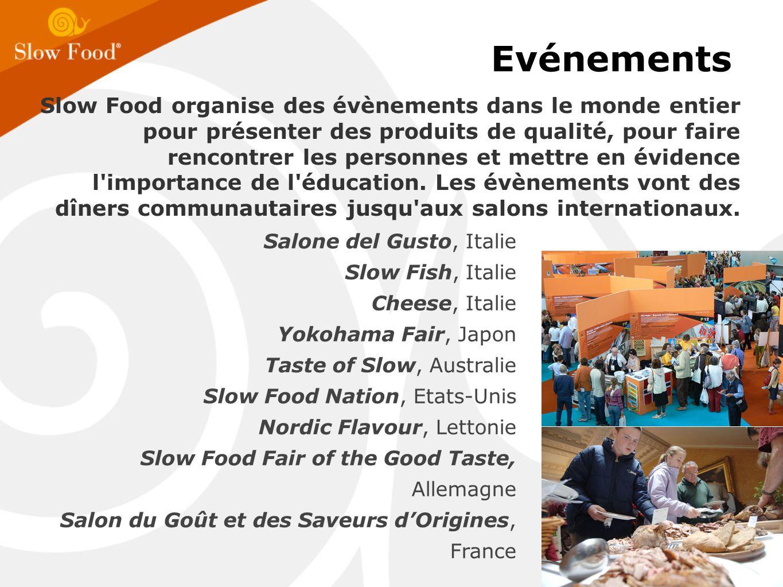 Evénements Slow Food organise des évènements dans le monde entier pour présenter des produits de qualité, pour faire rencontrer les personnes et mettre en évidence l importance de l éducation.