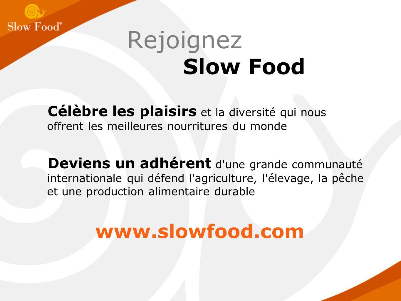 Rejoignez Slow Food Célèbre les plaisirs et la diversité qui nous offrent les meilleures nourritures du monde Deviens un adhérent d une grande communauté internationale qui défend l agriculture, l élevage, la pêche et une production alimentaire durable www.slowfood.com