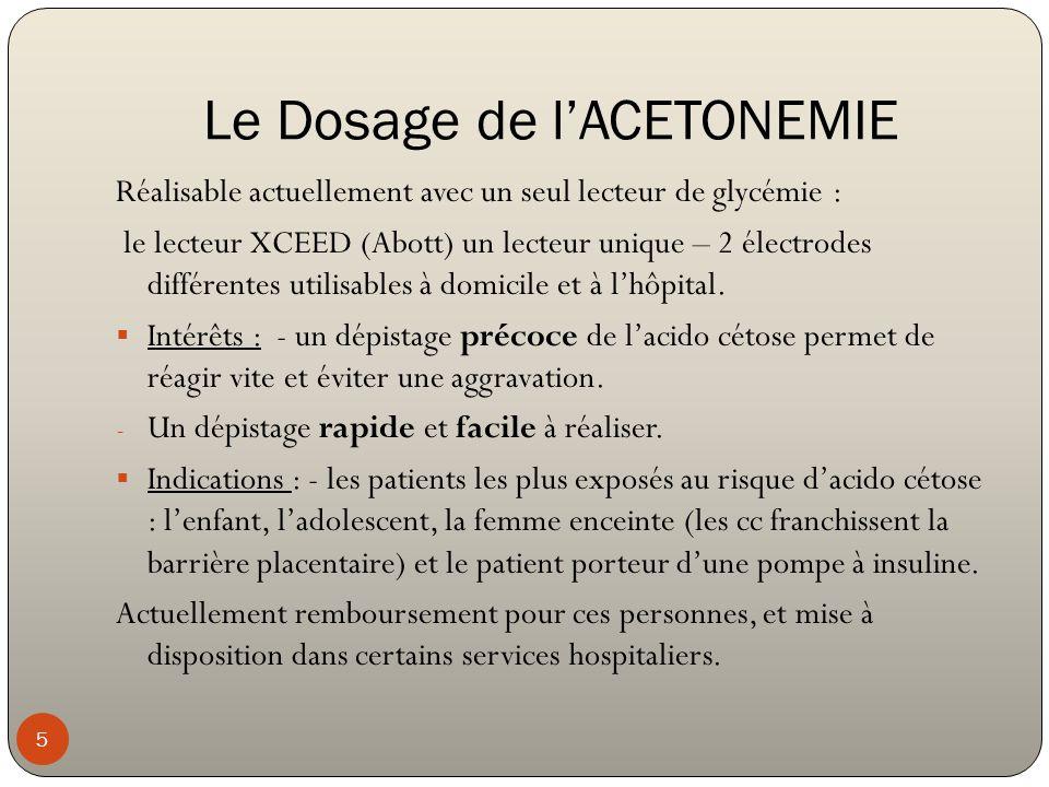 Le Dosage de l'ACETONEMIE 5 Réalisable actuellement avec un seul lecteur de glycémie : le lecteur XCEED (Abott) un lecteur unique – 2 électrodes diffé