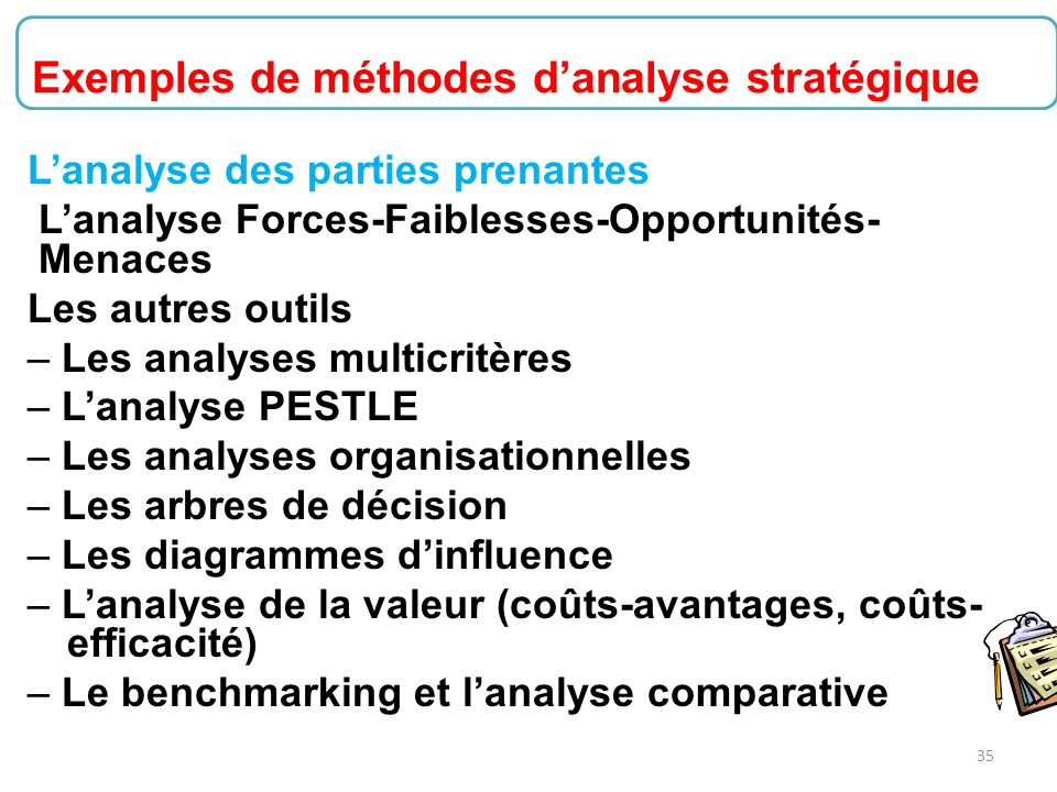 35 L'analyse des parties prenantes L'analyse Forces-Faiblesses-Opportunités- Menaces Les autres outils – Les analyses multicritères – L'analyse PESTLE