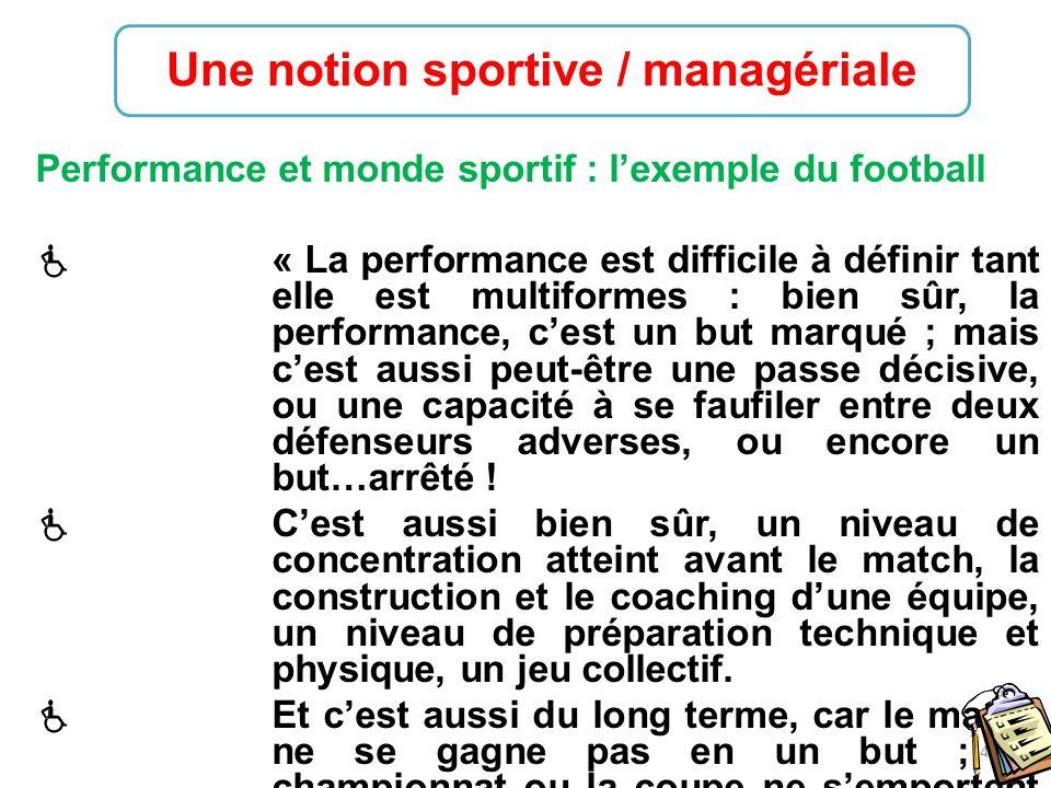 4 Performance et monde sportif : l'exemple du football  « La performance est difficile à définir tant elle est multiformes : bien sûr, la performance