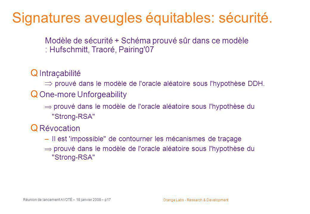 Orange Labs - Research & Development Réunion de lancement AVOTÉ – 18 janvier 2008 – p17 Signatures aveugles équitables: sécurité.