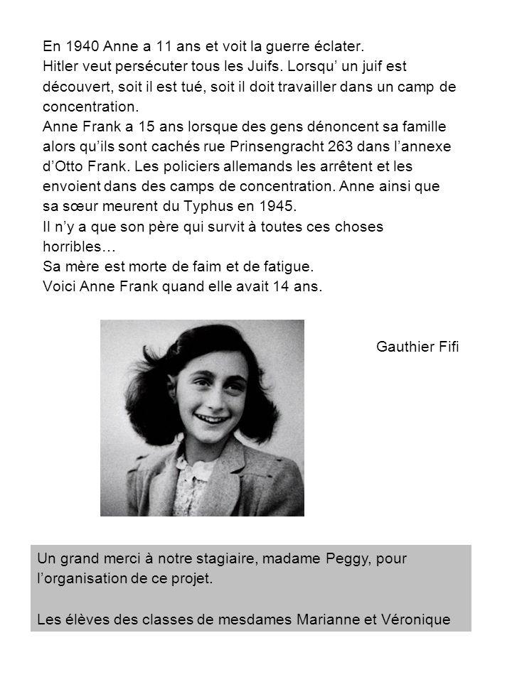 En 1940 Anne a 11 ans et voit la guerre éclater. Hitler veut persécuter tous les Juifs. Lorsqu' un juif est découvert, soit il est tué, soit il doit t