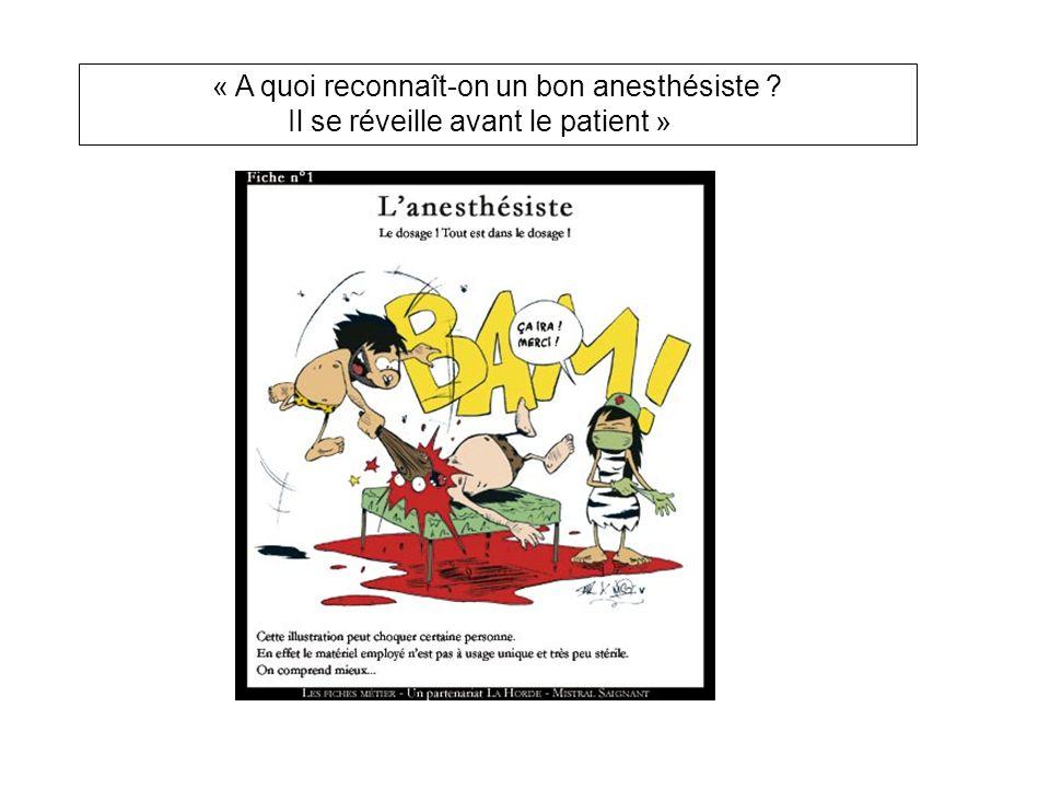 « A quoi reconnaît-on un bon anesthésiste Il se réveille avant le patient »