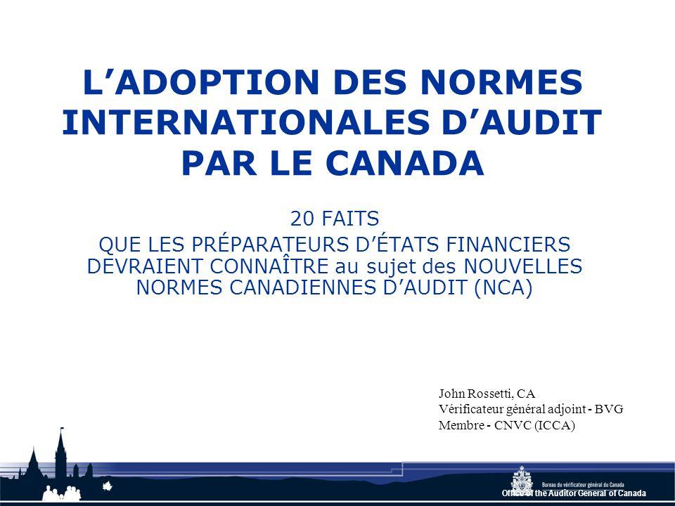 Office of the Auditor General of Canada #1 : Les raisons de l'adoption des Normes internationales d'audit (ISA) par le Canada Les ISA respectent une procédure rigoureuse établie La plupart des questions d'audit soulevées au Canada ne sont pas uniques Il est impossible de s'harmoniser à la fois aux règles internationales et à celles des É.-U.