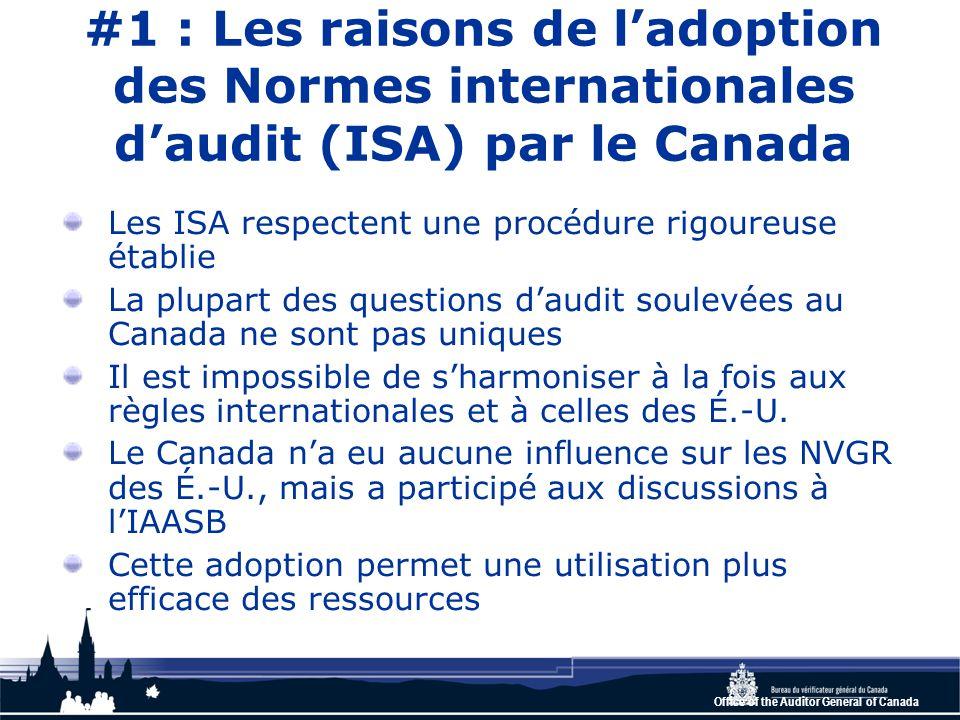 Office of the Auditor General of Canada #17 : Modifications apportées aux communications avec les RG Il y a un certain nombre de changements mineurs : L'auditeur doit les informer de la forme, du moment et du contenu général des communications prévues L'auditeur doit communiquer en temps opportun Évaluer si le processus de communication réciproque est approprié aux besoins de l'audit