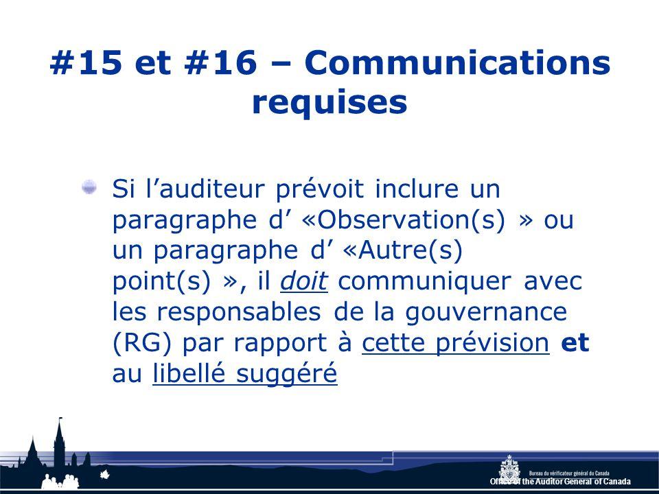Office of the Auditor General of Canada #15 et #16 – Communications requises Si l'auditeur prévoit inclure un paragraphe d' «Observation(s) » ou un paragraphe d' «Autre(s) point(s) », il doit communiquer avec les responsables de la gouvernance (RG) par rapport à cette prévision et au libellé suggéré