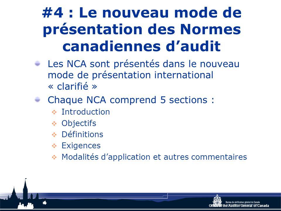 Office of the Auditor General of Canada #4 : Le nouveau mode de présentation des Normes canadiennes d'audit Les NCA sont présentés dans le nouveau mode de présentation international « clarifié » Chaque NCA comprend 5 sections :  Introduction  Objectifs  Définitions  Exigences  Modalités d'application et autres commentaires