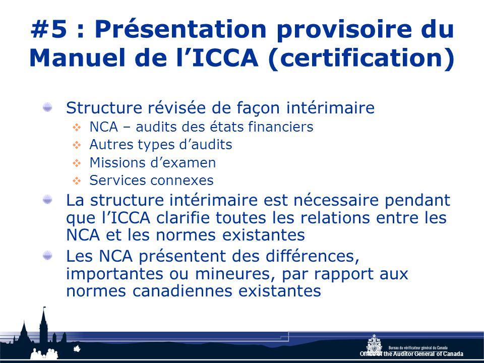 Office of the Auditor General of Canada #6 : Modifications canadiennes aux normes internationales À ce jour, les modifications sont rares Elles se sont limitées à :  Remplacer les références au code de conduite de l'IFAC par « règles déontologiques pertinentes »  Maintenir les protocoles existants entre les auditeurs et les conseillers juridiques externes (Prise de position conjointe (PPC))  Éliminer la possibilité d'utiliser l'expression « give a true and fair view» dans la version anglaise des rapports de l'auditeur Quelques-unes des NCA doivent encore être approuvées