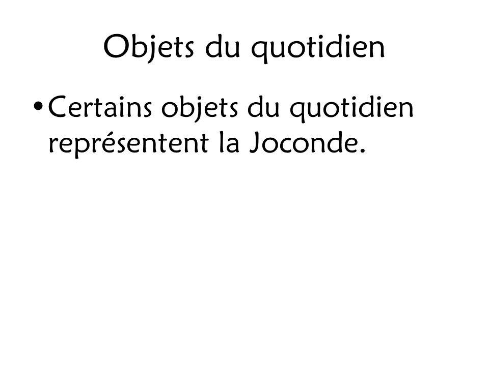 Objets du quotidien Certains objets du quotidien représentent la Joconde.