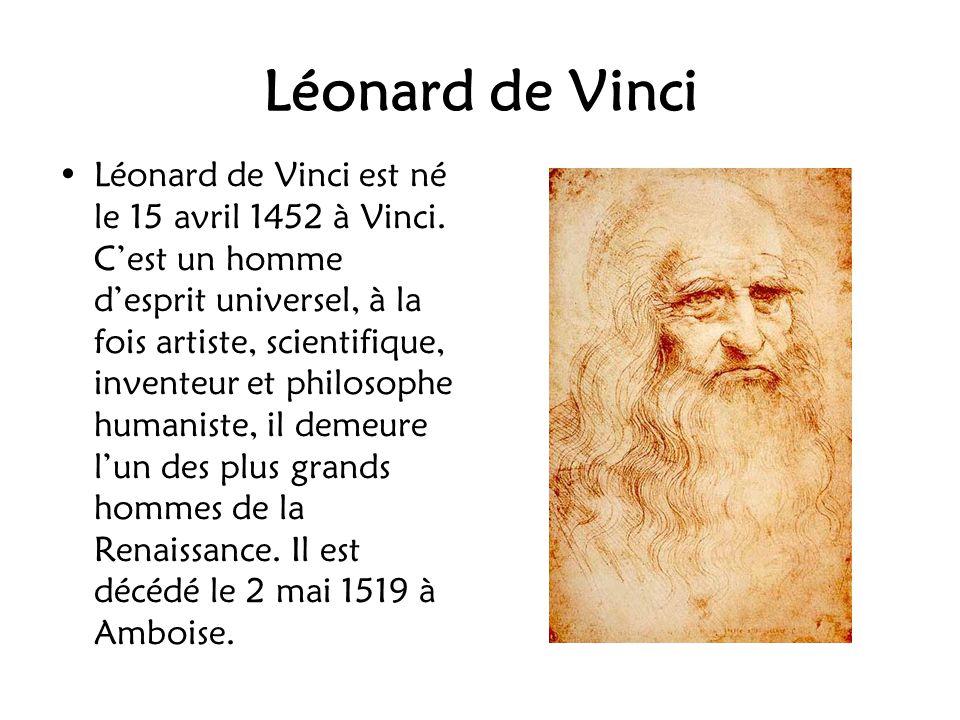 Léonard de Vinci Léonard de Vinci est né le 15 avril 1452 à Vinci. C'est un homme d'esprit universel, à la fois artiste, scientifique, inventeur et ph