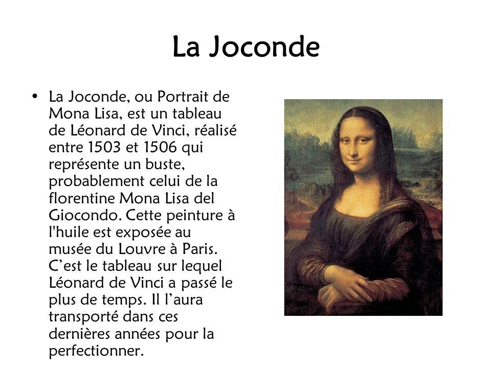 La Joconde La Joconde, ou Portrait de Mona Lisa, est un tableau de Léonard de Vinci, réalisé entre 1503 et 1506 qui représente un buste, probablement