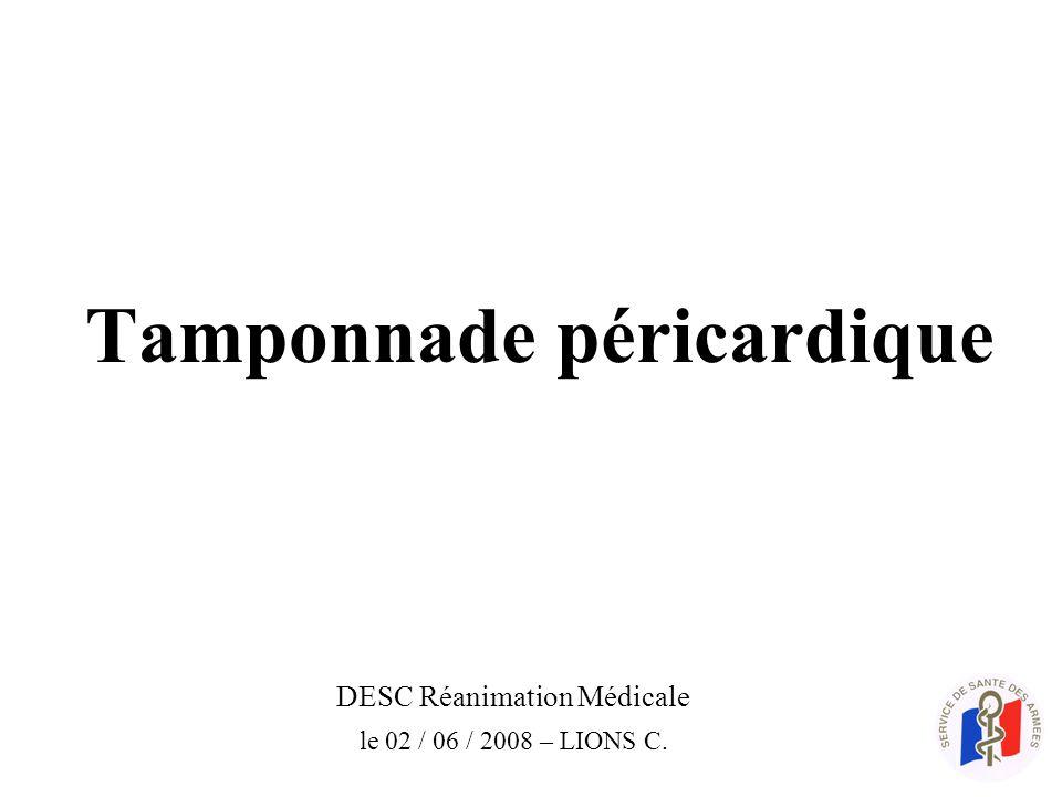 Tamponnade péricardique DESC Réanimation Médicale le 02 / 06 / 2008 – LIONS C.