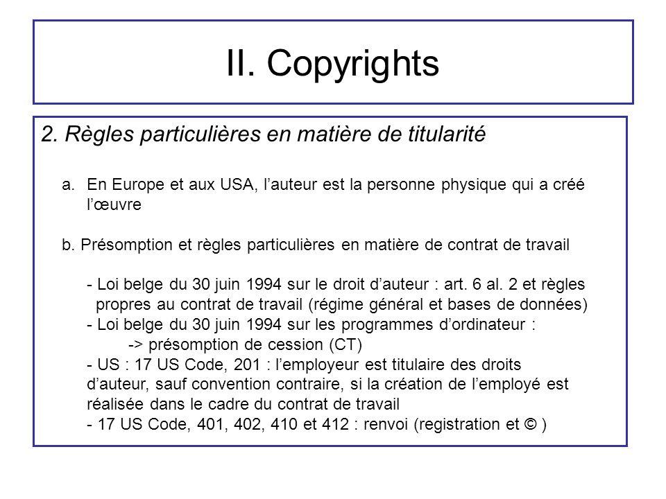 II. Copyrights 2. Règles particulières en matière de titularité a.En Europe et aux USA, l'auteur est la personne physique qui a créé l'œuvre b. Présom