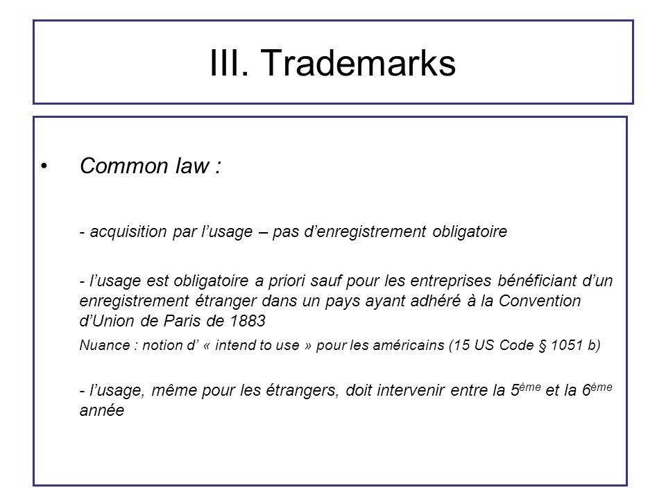 III. Trademarks Common law : - acquisition par l'usage – pas d'enregistrement obligatoire - l'usage est obligatoire a priori sauf pour les entreprises