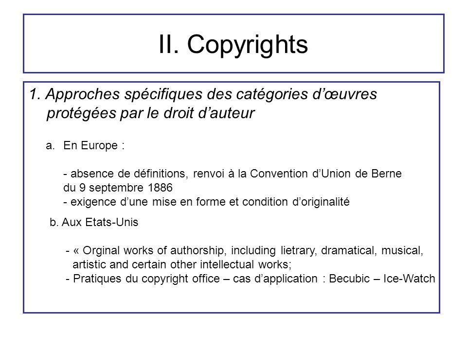 II. Copyrights 1. Approches spécifiques des catégories d'œuvres protégées par le droit d'auteur a.En Europe : - absence de définitions, renvoi à la Co