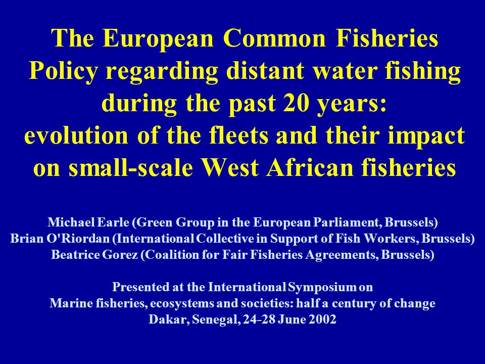 Importance of West African fish to the EU 44% of the total supply of all fish to the EU market now comes from catches by EU- flagged vessels; Almost half of that 44% comes from catches in non-EU waters; The EU is able to get about one quarter of the fish it consumes in its own waters; Imports account for 54% of consumption.