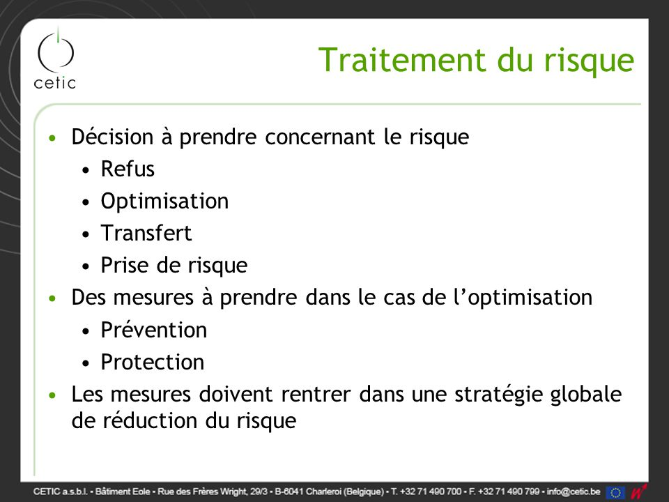 Traitement du risque Décision à prendre concernant le risque Refus Optimisation Transfert Prise de risque Des mesures à prendre dans le cas de l'optim