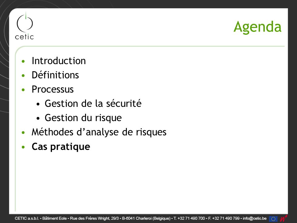 Agenda Introduction Définitions Processus Gestion de la sécurité Gestion du risque Méthodes d'analyse de risques Cas pratique