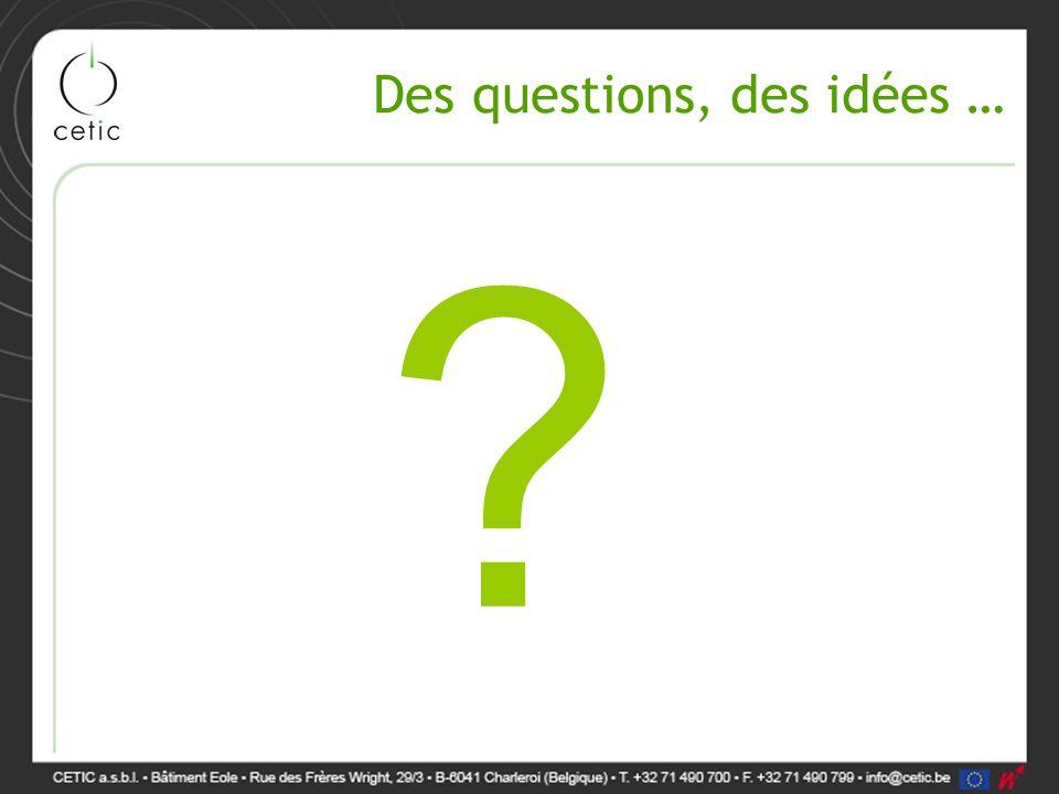 Des questions, des idées … ?