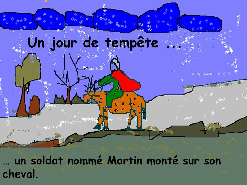 Un jour de tempête... … un soldat nommé Martin monté sur son cheval.