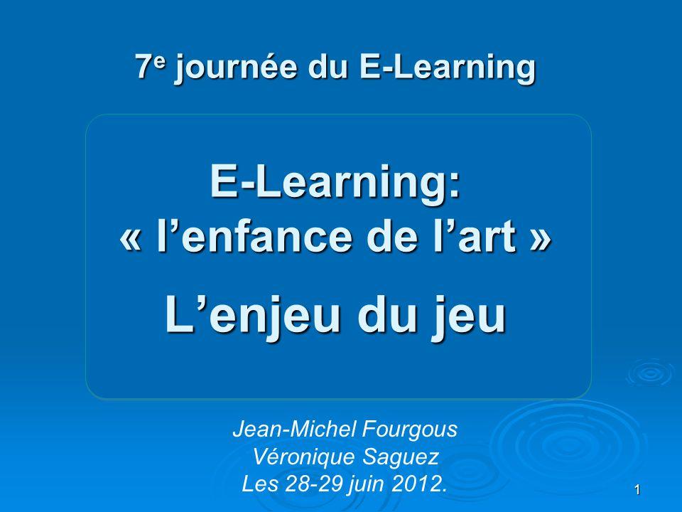 7 e journée du E-Learning E-Learning: « l'enfance de l'art » L'enjeu du jeu Jean-Michel Fourgous Véronique Saguez Les 28-29 juin 2012. 1