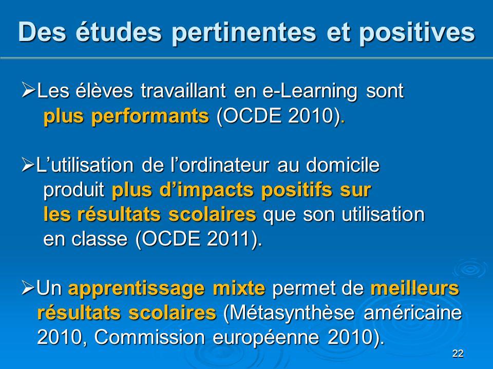 22 Des études pertinentes et positives  Les élèves travaillant en e-Learning sont plus performants (OCDE 2010). plus performants (OCDE 2010).  L'uti