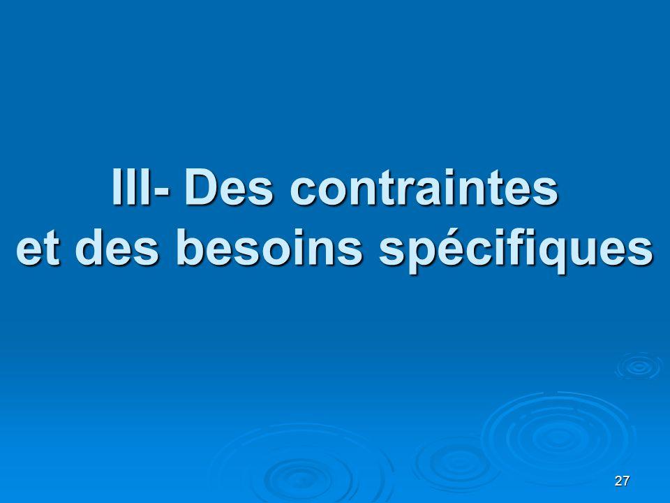 III- Des contraintes et des besoins spécifiques 27