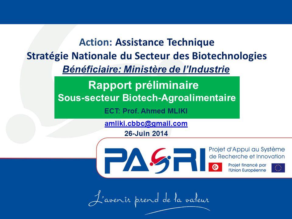 Action: Assistance Technique Stratégie Nationale du Secteur des Biotechnologies Rapport préliminaire Sous-secteur Biotech-Agroalimentaire ECT: Prof. A