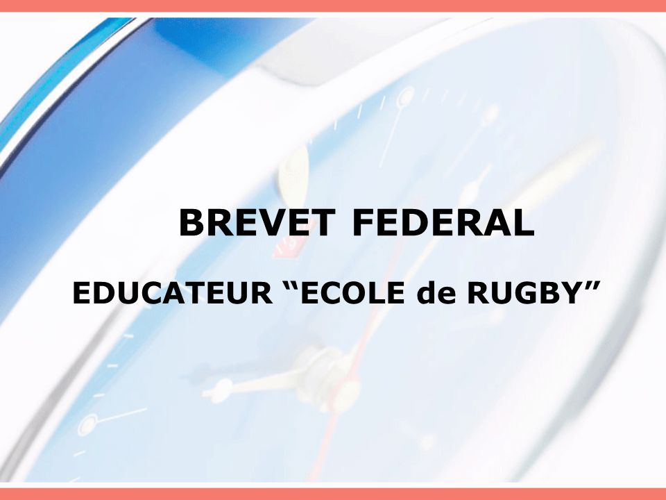 "BREVET FEDERAL EDUCATEUR ""ECOLE de RUGBY"""